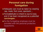 personal care during fumigation
