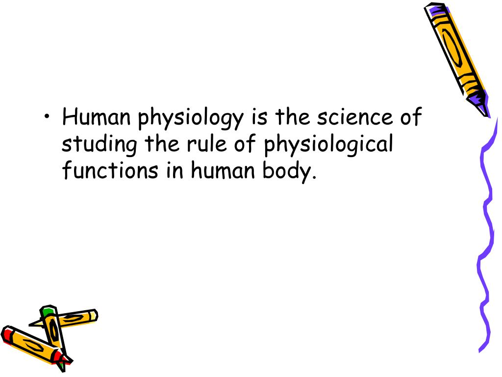 Human physiology is the science of studing the rule of physiological functions in human body.