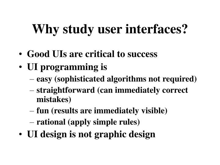 Why study user interfaces