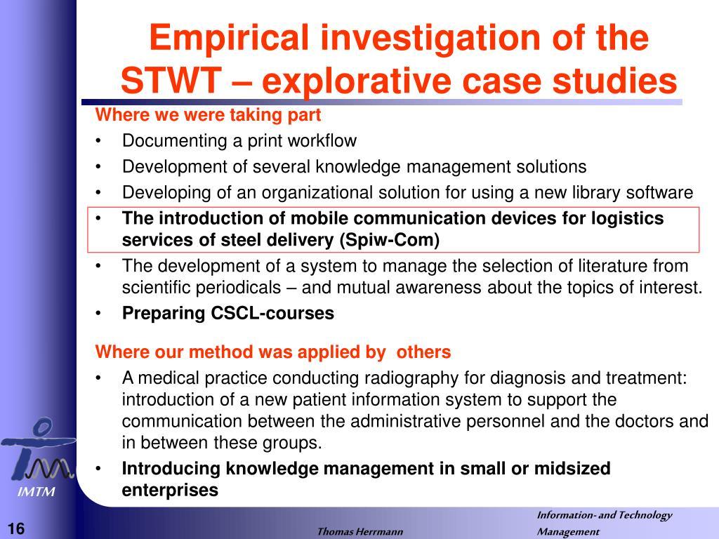 Empirical investigation of the STWT – explorative case studies