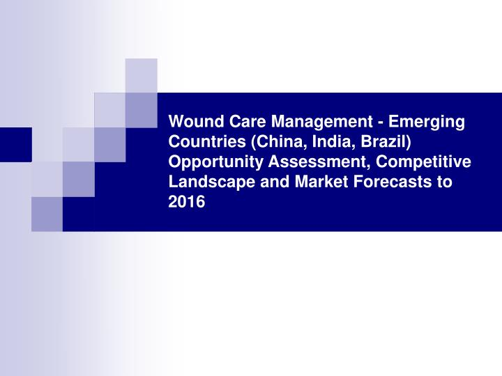 Wound Care Management - Emerging Countries (China, India, Brazil) Opportunity Assessment, Competitiv...