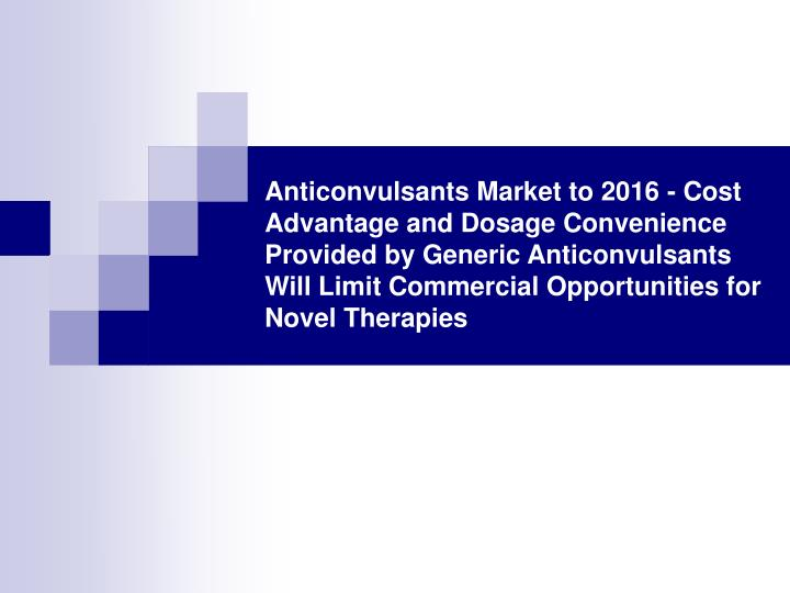 Anticonvulsants Market to 2016 - Cost Advantage and Dosage Convenience Provided by Generic Anticonvu...