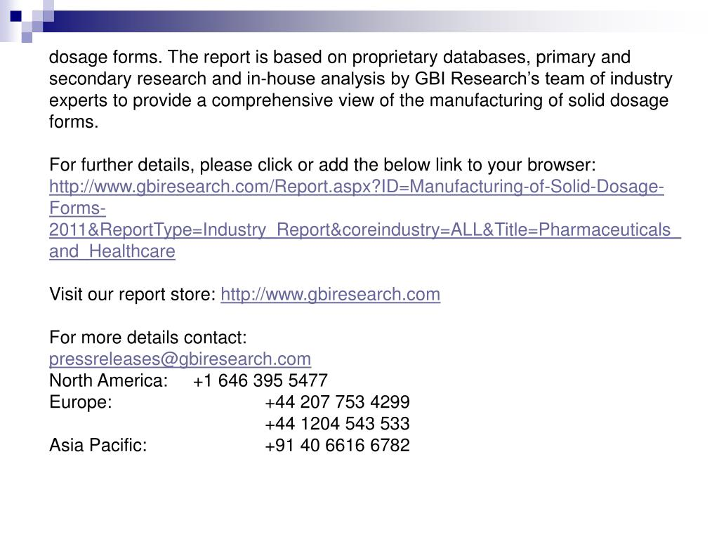 dosage forms. The report is based on proprietary databases, primary and secondary research and in-house analysis by GBI Research's team of industry experts to provide a comprehensive view of the manufacturing of solid dosage forms.
