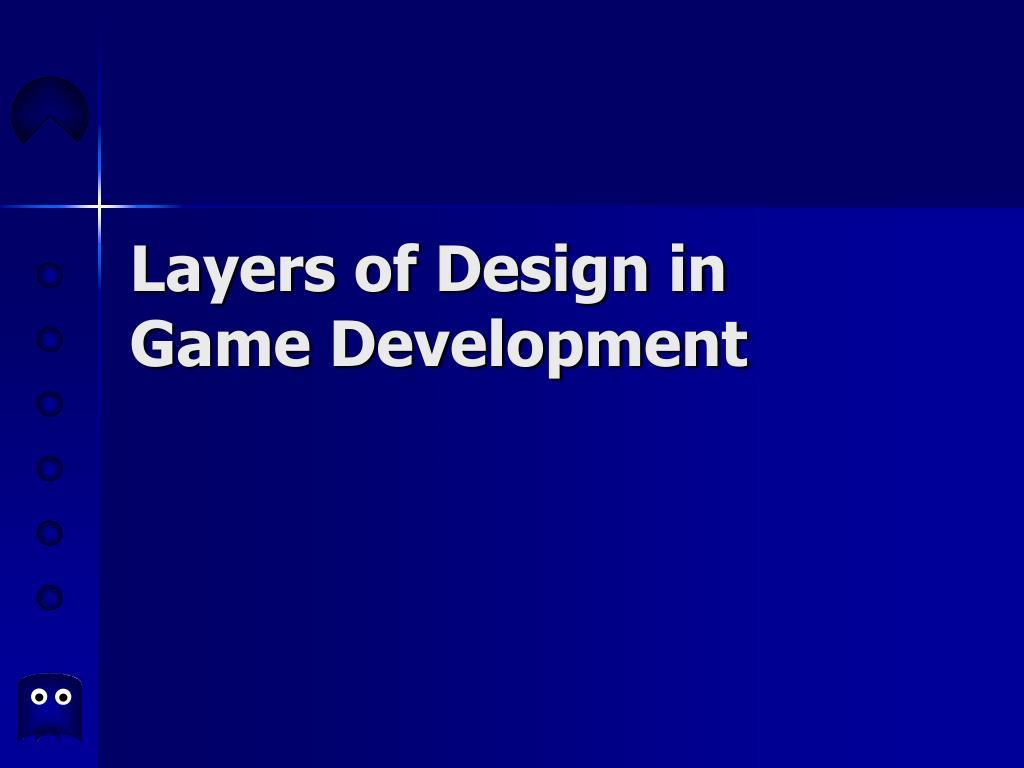 layers of design in game development l.