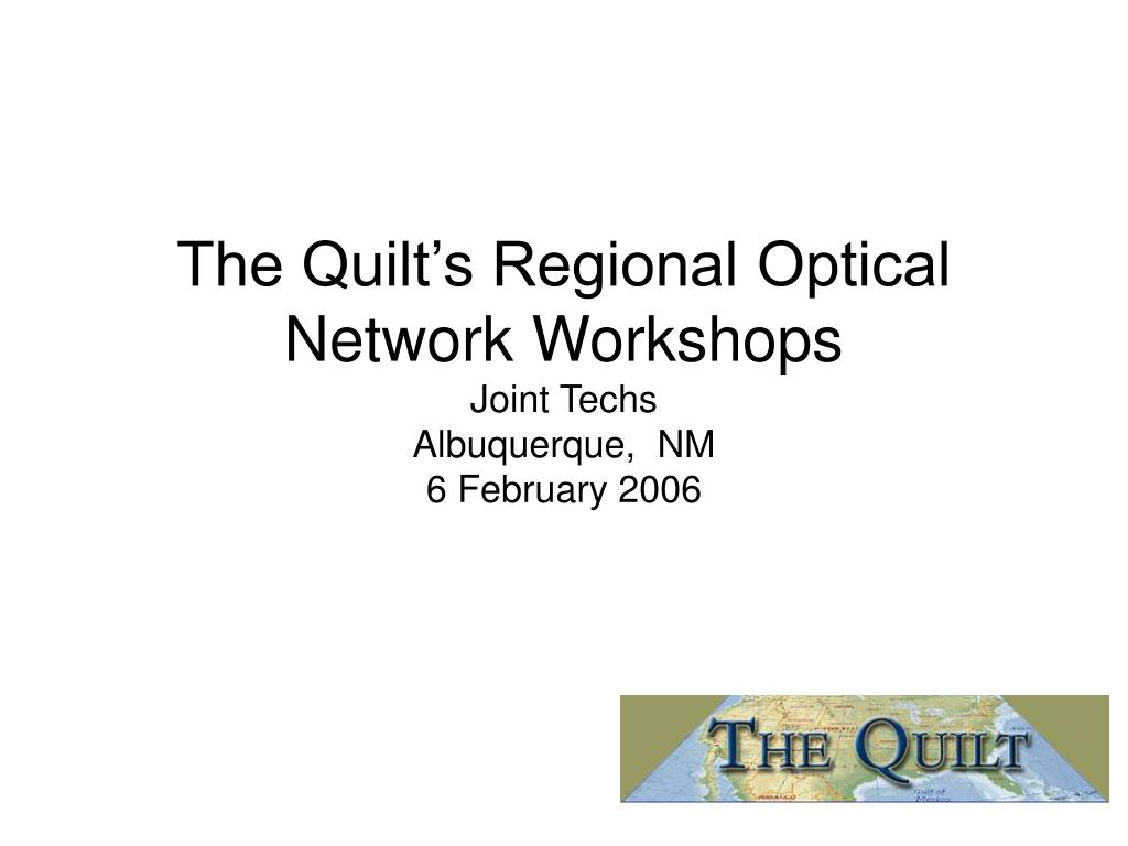 the quilt s regional optical network workshops joint techs albuquerque nm 6 february 2006 l.
