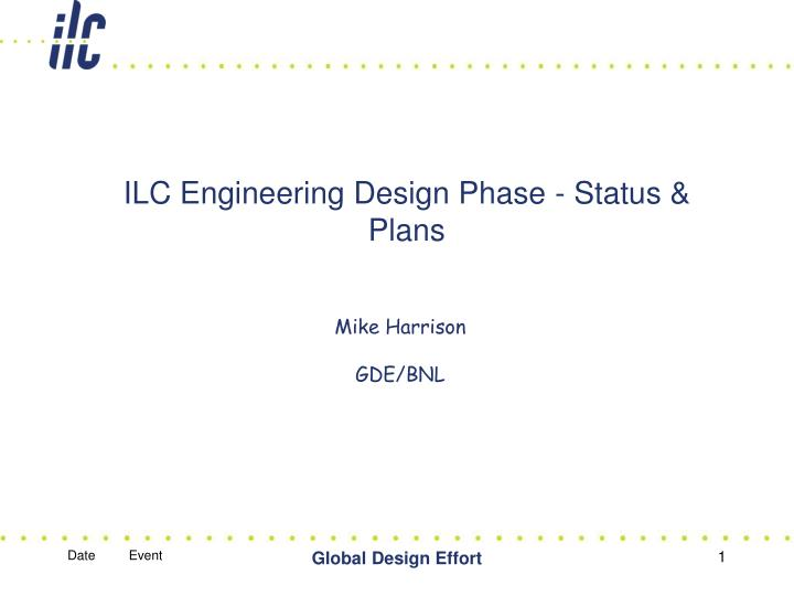 Ilc engineering design phase status plans