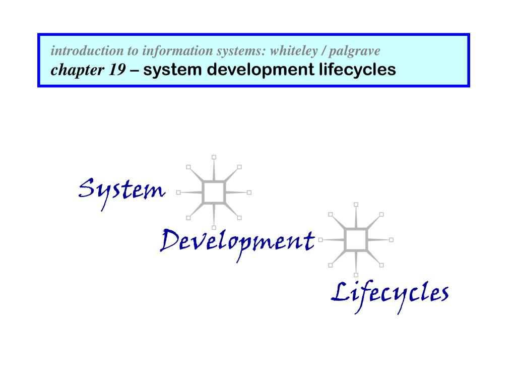 introduction to information systems whiteley palgrave chapter 19 system development lifecycles l.
