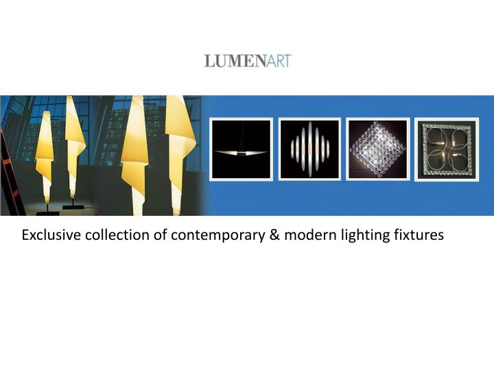 Exclusive collection of contemporary & modern lighting fixtures