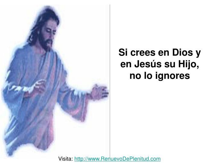 Si crees en Dios y en Jesús su Hijo, no lo ignores