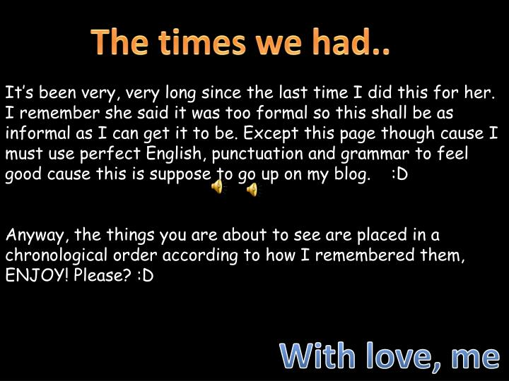 The times we had..
