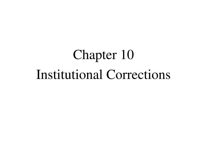 corrections history and institutions Free essay: history of american corrections the corrections system in america began mostly with the arrival of william penn and his great law the history of correctional thought and practice has been marked by enthusiasm for new approaches, disillusionment with these approaches, and.