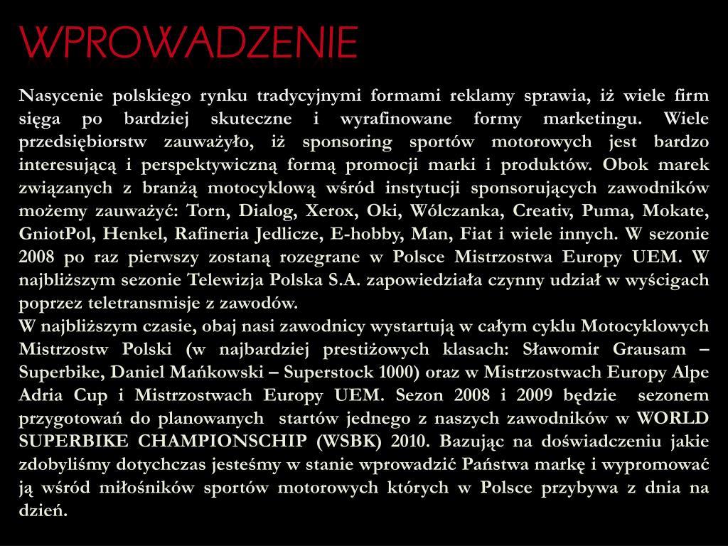 Nasycenie polskiego rynku tradycyjnymi formami reklamy sprawia, iż wiele firm sięga po bardziej skuteczne i wyrafinowane formy marketingu. Wiele przedsiębiorstw