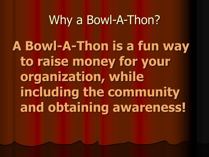 Why a bowl a thon