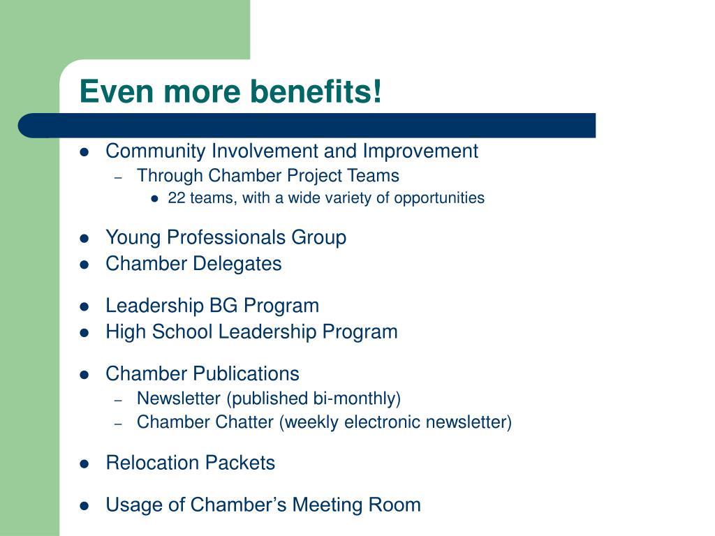 Even more benefits!