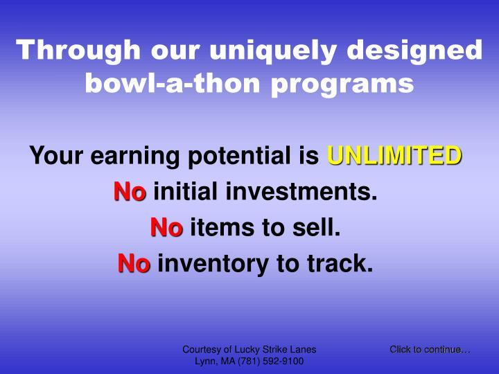 Through our uniquely designed bowl a thon programs