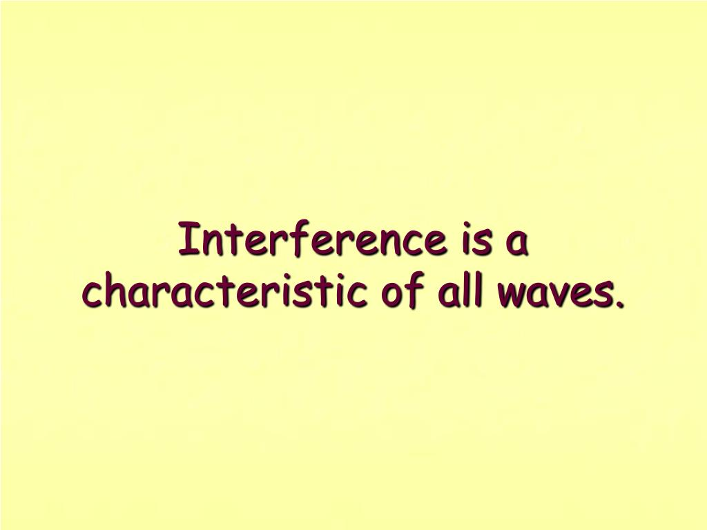 Interference is a characteristic of all waves.