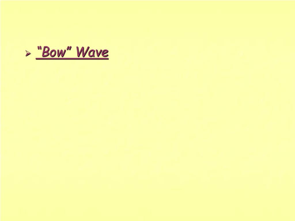 """""""Bow"""" Wave"""