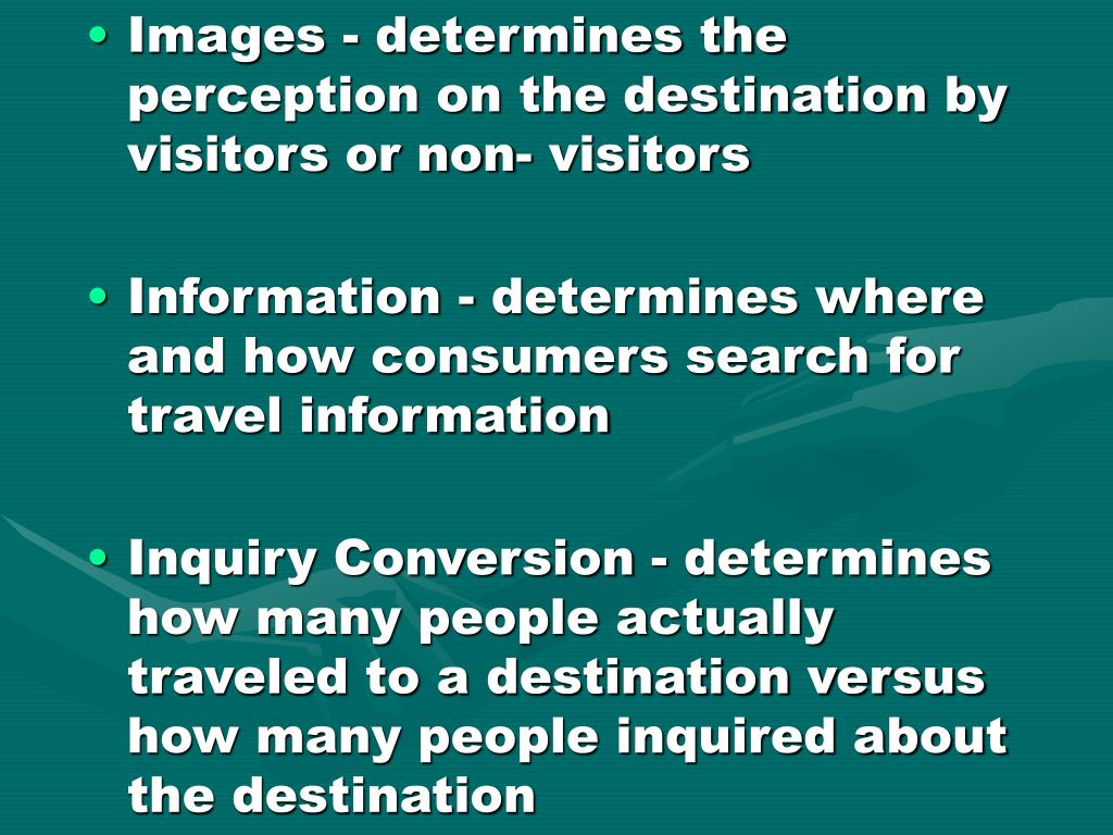 Images - determines the perception on the destination by visitors or non- visitors
