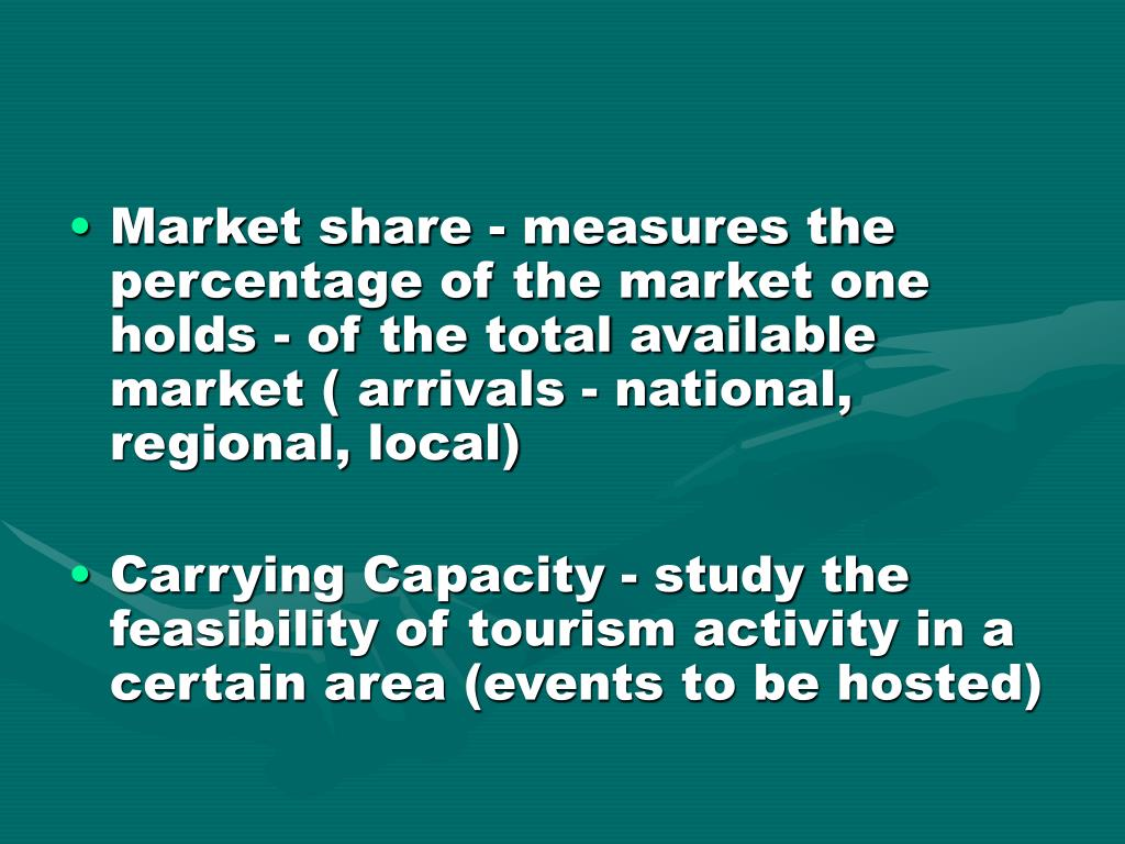 Market share - measures the percentage of the market one holds - of the total available market ( arrivals - national, regional, local)