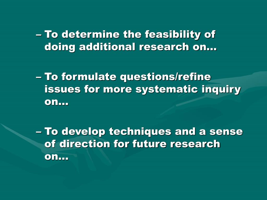 To determine the feasibility of doing additional research on...