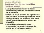 learning objective 2 significance tests are less useful than confidence intervals