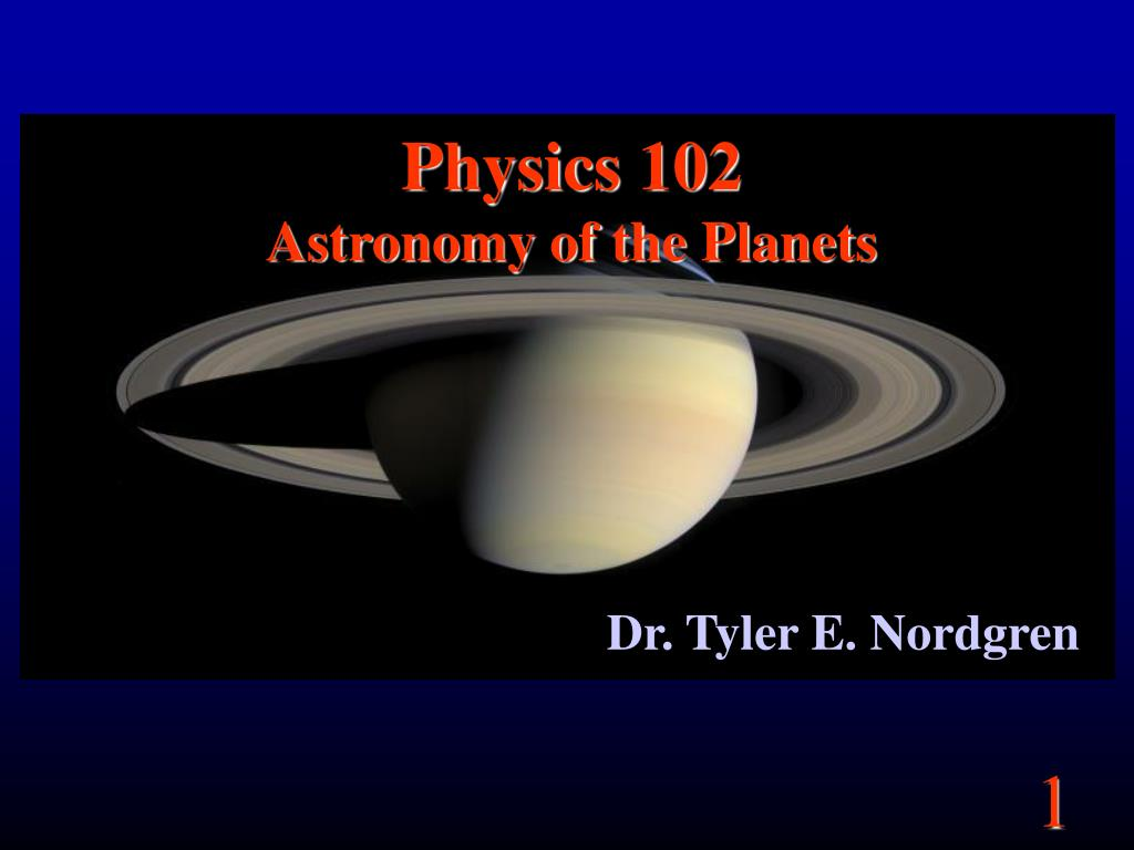 physics 102 astronomy of the planets l.