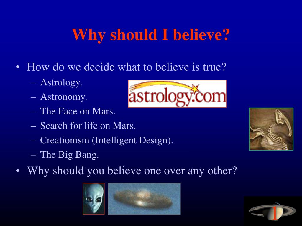 Why should I believe?