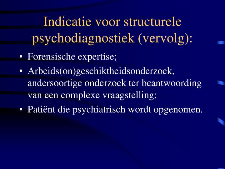Indicatie voor structurele psychodiagnostiek (vervolg):