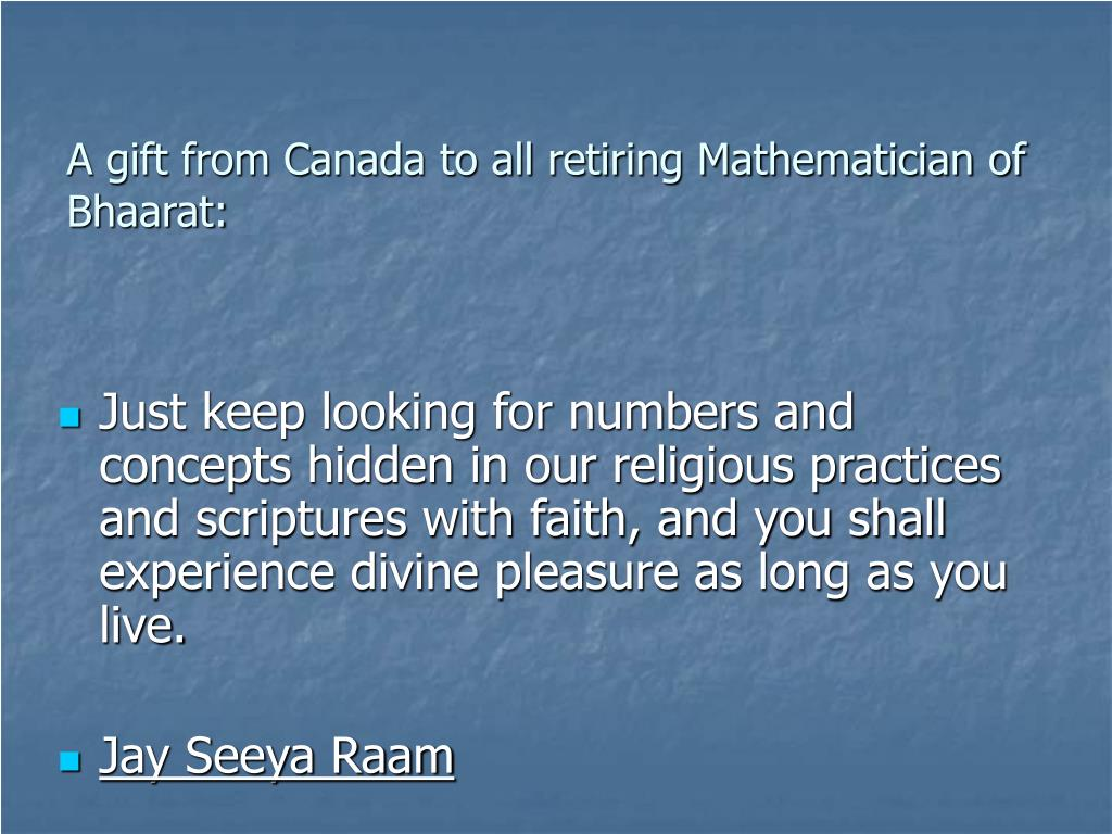 A gift from Canada to all retiring Mathematician of Bhaarat: