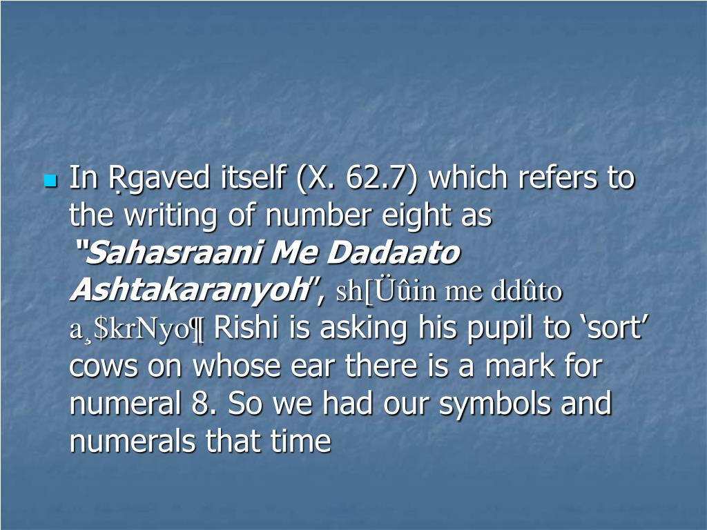 In Ṛgaved itself (X. 62.7) which refers to the writing of number eight as