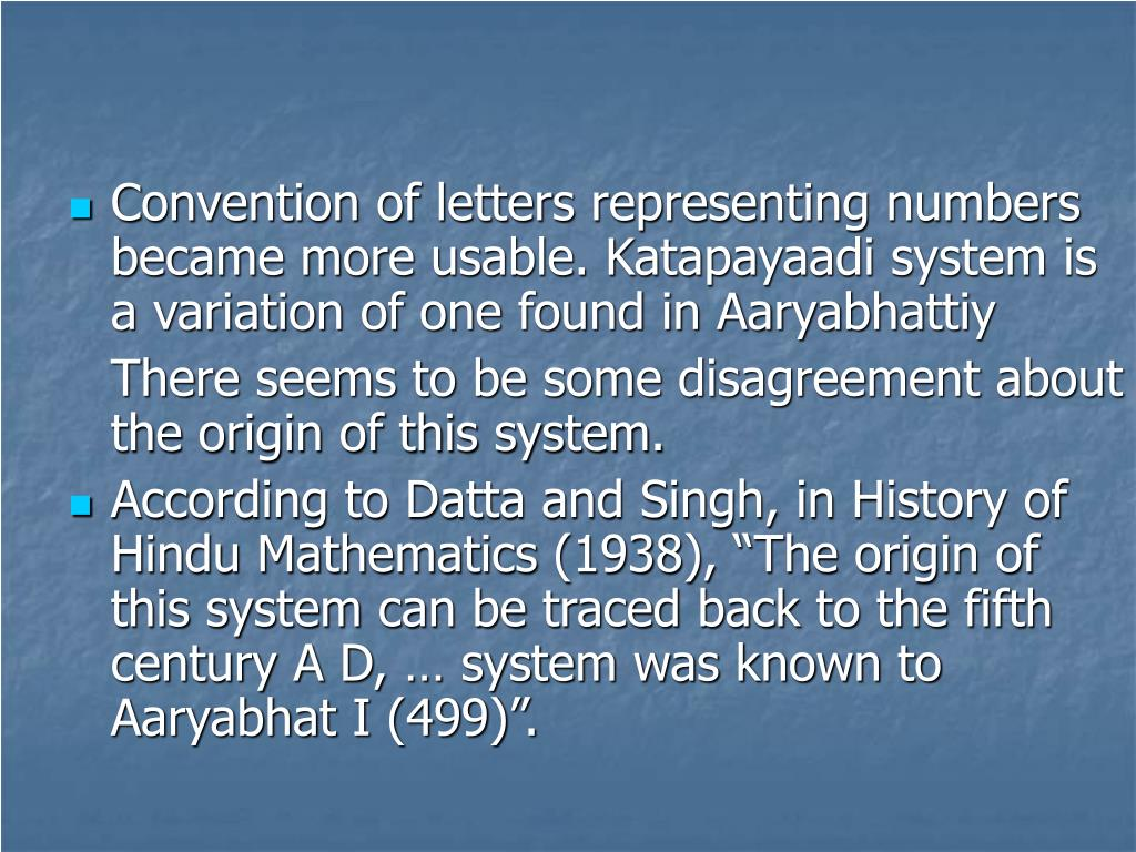 Convention of letters representing numbers became more usable. Katapayaadi system is a variation of one found in Aaryabhattiy