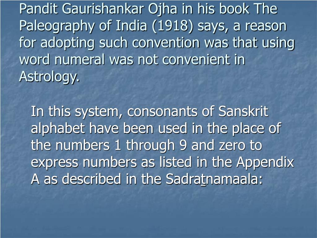 Pandit Gaurishankar Ojha in his book The Paleography of India (1918) says, a reason for adopting such convention was that using word numeral was not convenient in Astrology.