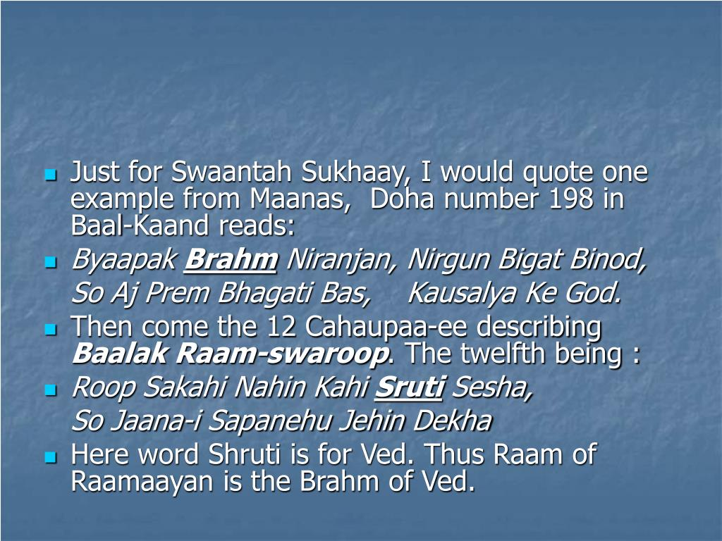 Just for Swaantah Sukhaay, I would quote one example from Maanas,  Doha number 198 in Baal-Kaand reads: