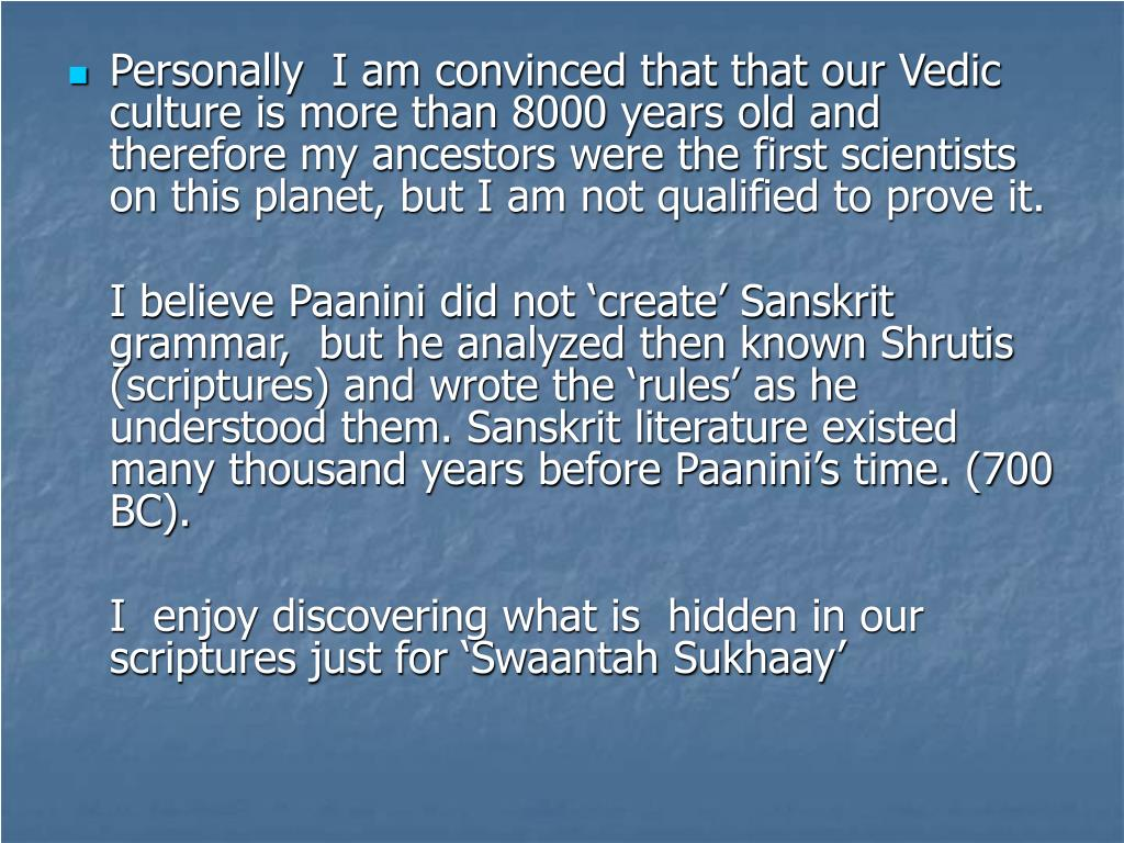 Personally  I am convinced that that our Vedic culture is more than 8000 years old and therefore my ancestors were the first scientists on this planet, but I am not qualified to prove it.
