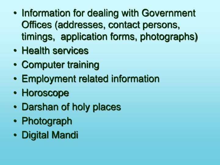 Information for dealing with Government Offices (addresses, contact persons, timings,  application f...