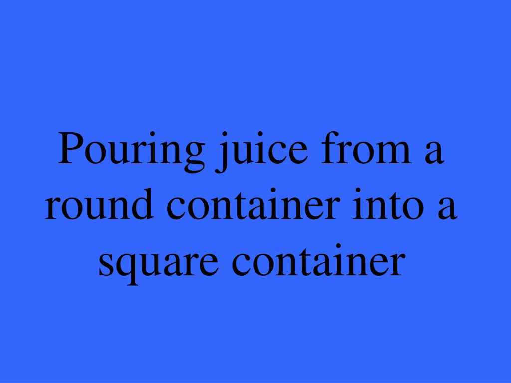 Pouring juice from a round container into a square container