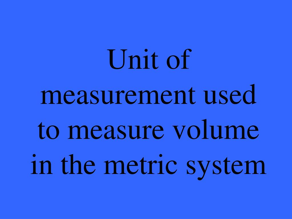 Unit of measurement used to measure volume in the metric system