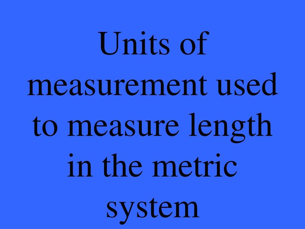 Units of measurement used to measure length in the metric system
