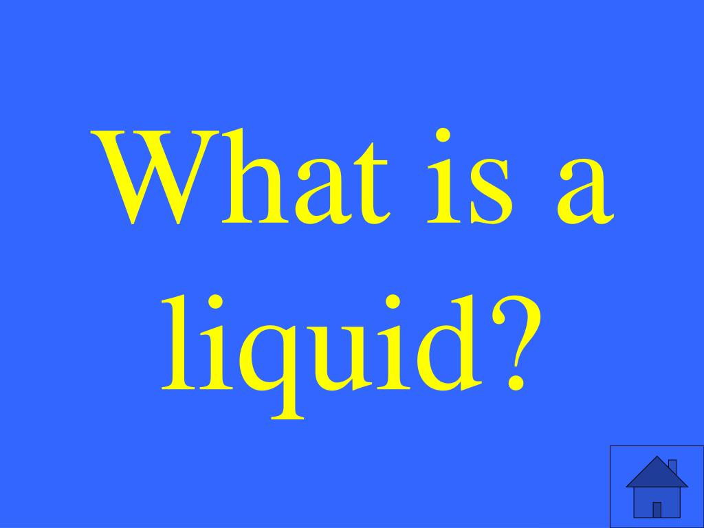 What is a liquid?