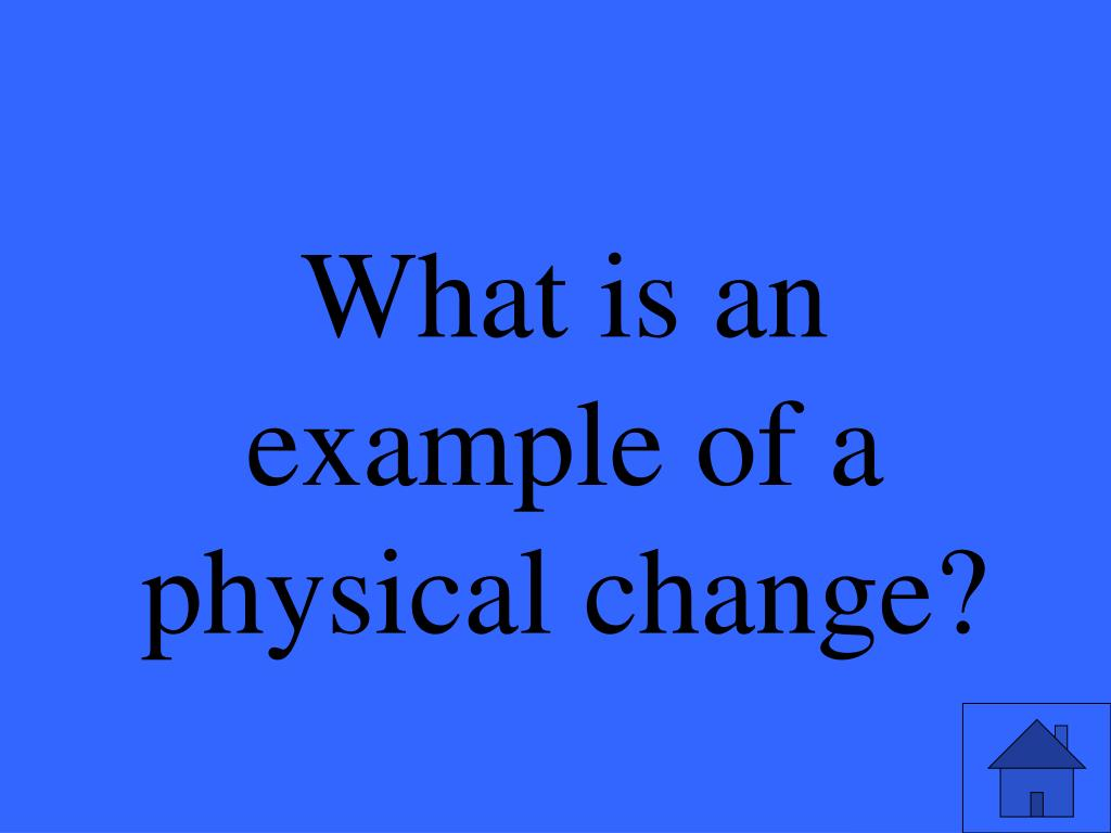 What is an example of a physical change?