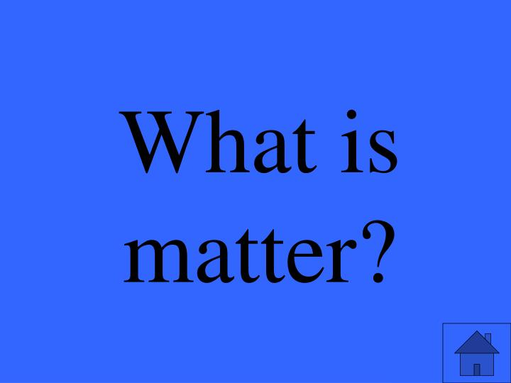 What is matter