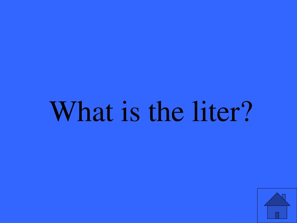 What is the liter?