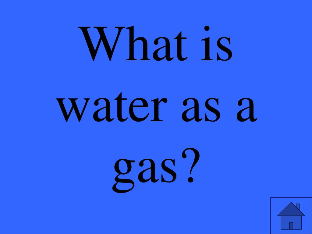 What is water as a gas?