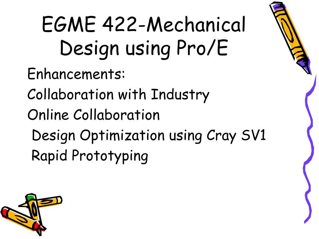 EGME 422-Mechanical Design using Pro/E