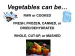 vegetables can be