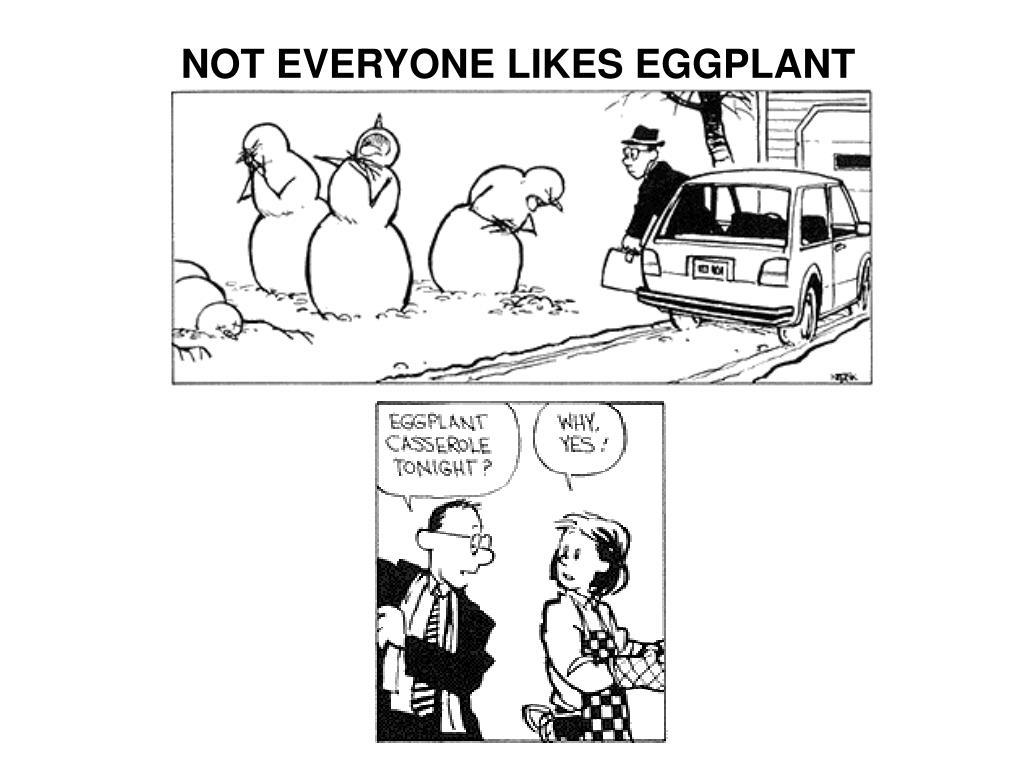 NOT EVERYONE LIKES EGGPLANT