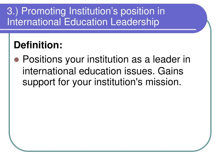 3.) Promoting Institution's position in International Education Leadership