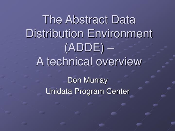 the abstract data distribution environment adde a technical overview n.