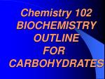 chemistry 102 biochemistry outline for carbohydrates