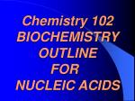 chemistry 102 biochemistry outline for nucleic acids